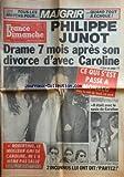 FRANCE DIMANCHE [No 1808] du 27/04/1981 - PHILIPPE JUNOT / DRAME 7 MOIS APRES SON DIVORCE - CAROLINE DE MONACO -RINGO BRISE SON NOUVEL AMOUR -CHANTAL NOBEL/ L'ENFANT DE L'Amour