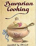 Bavarian Cooking: In Old Bavaria, Franconia and Swabia assambled by Olli Leeb (Olli Leebs Kochbücher)