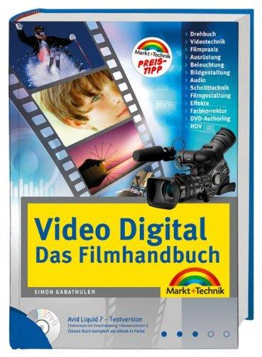 Video Digital - Das Filmhandbuch - DVD mit Avid Liquid 7- Testversion: Filmpraxis, Schnitttechnik, Gestaltung, Effekte, DVD-Authoring (Kompendium/Handbuch)