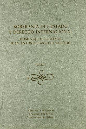 Soberanía del Estado y Derecho Internacional. Homenaje al Profesor Juan Antonio Carrillo Salcedo
