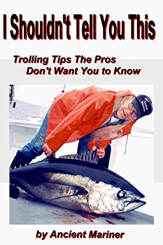 I shouldn't Tell You This: Trolling Tips the Pros Don't Want You to Know (Fishing Tips from the Ancient Mariner Book 1) (English Edition) por Joe Bielawski