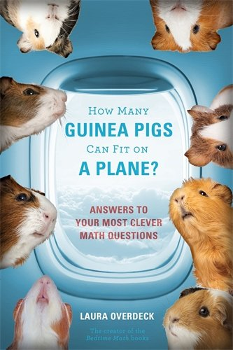 How Many Guinea Pigs Can Fit on a Plane?: Answers to Your Most Clever Math Questions (Bedtime Math)