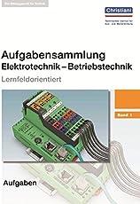Aufgabensammlung Elektrotechnik - Betriebstechnik: Band 1 - Aufgaben
