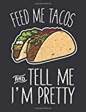 Notebook: Feed Me Tacos Tell Me I'm Pretty Mexican Food Journal & Doodle Diary; 120 Dot Grid Pages for Writing and Drawing - 8.5x11 in.