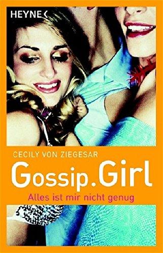 Gossip Girl 03. Alles ist mir nicht genug.