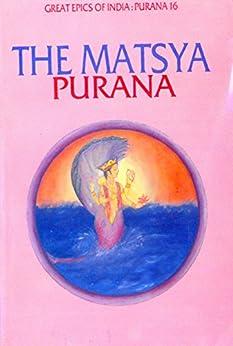 Matsya Purana (Great Epics of India: Puranas Book 16) by [Debroy, Bibek, Debroy, Dipavali]