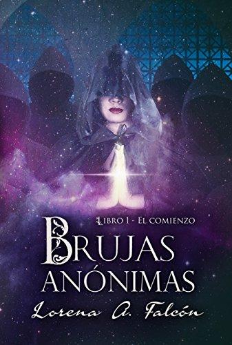 Brujas anónimas: Libro I - El comienzo por Lorena A. Falcón