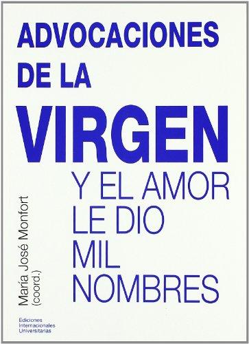 Advocaciones de la Virgen: y el amor le dio mil nombres por María José Monfort Jiménez