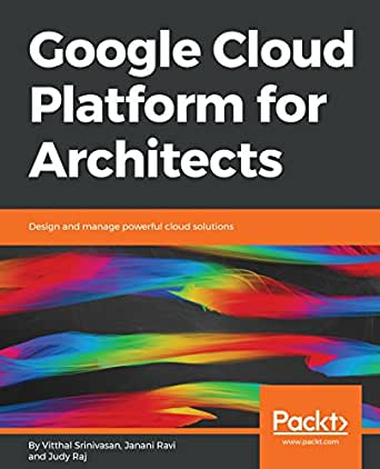 Google Cloud Platform for Architects: Design and manage powerful ...