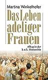 Das Leben adeliger Frauen. Alltag in der k.u.k. Monarchie (HAYMON TASCHENBUCH) - Martina Winkelhofer