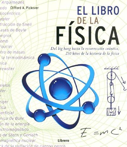 El Libro De La Fisica: Del Big Bang Hasta La Resureccion Cuantica por Clifford Pickover