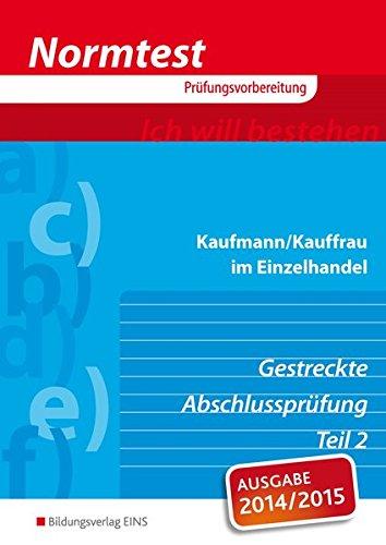 Normtest Kaufmann/Kauffrau im Einzelhandel: gestreckte Abschlussprüfung Teil 2