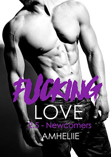 Fucking Love, Tome 2.5 : Newcomers par [Amheliie]