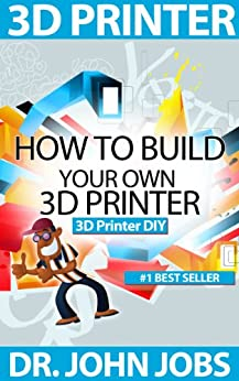 3D Printer DIY: How to Build Your Own 3D Printer from Scratch (English Edition) von [Jobs, Dr. John ]