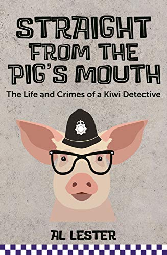 Straight from the Pig's Mouth: The Life and Crimes of a Kiwi Detective (English Edition) (Kiwi-gang)