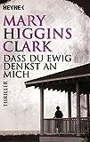 Dass du ewig denkst an mich: Roman - Mary Higgins Clark