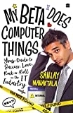 My Beta Does Computer Things: Your guide to Success, Love and Rock-n-Roll in the IT Industry