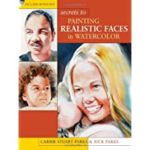 Secrets to Painting Realistic Faces by Carrie Stuart Parks (1-Mar-2012) Paperback