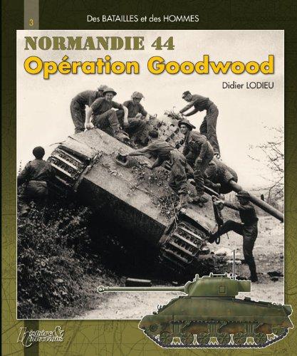 Des Batailles et des Hommes : Operation Goodwood, Normandie 44 par LODIEU Didier