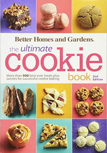 Better Homes and Gardens The Ultimate Cookie Book, Second Edition: More than 500 Best-Ever Treats Plus Secrets for Successful Cookie Baking (Better Homes and Gardens Ultimate) (Gardens Cookies Better And Homes)