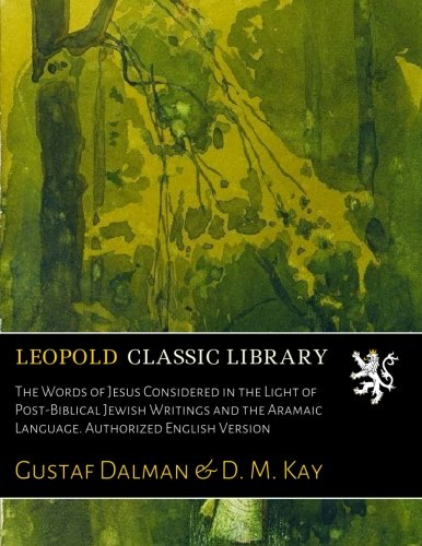 The Words of Jesus Considered in the Light of Post-Biblical Jewish Writings and the Aramaic Language. Authorized English Version por Gustaf Dalman