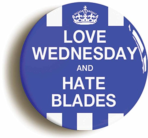 LOVE WEDNESDAY HATE BLADES BADGE BUTTON PIN  Size is 1inch 25mm diameter