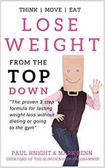 Lose Weight From The Top Down: The proven 3 step formula for lasting weight loss without dieting or going to the gym by [Knight, Paul, Benn, Mark]