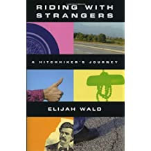 Riding with Strangers: A Hitchhiker's Journey by Elijah Wald (2006-05-01)