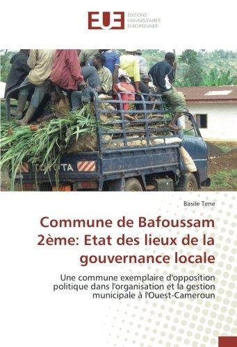 Descargar Libro Commune de Bafoussam 2ème: Etat des lieux de la gouvernance locale: Une commune exemplaire d'opposition politique dans l'organisation et la gestion municipale à l'Ouest-Cameroun de Basile Tene