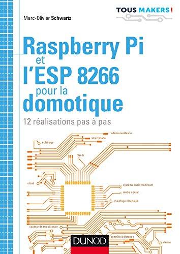 Raspberry Pi et l'ESP 8266 pour la domotique : 12 réalisations pas à pas (Tous makers !)