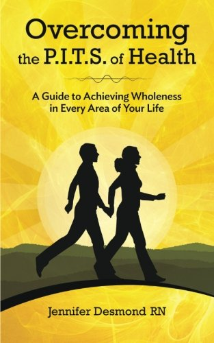 Overcoming the PITS of Health: A Guide to Achieving Wholeness in Every Area of Your Life