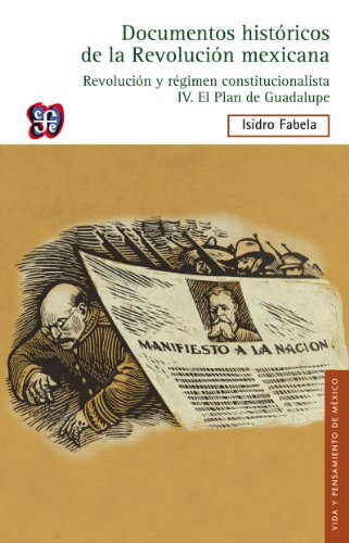 Revolución y Régimen constitucionalista, IV. El Plan de Guadalupe (Documentos históricos de la Revolución mexicana) por Isidro Fabela