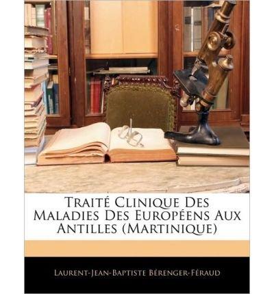 Trait Clinique Des Maladies Des Europens Aux Antilles (Martinique) (Paperback)(French) - Common