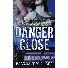 Danger Close (Bagram Special Ops) (Volume 4) by Kaylea Cross (2014-04-28)