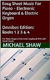 Piano - 4 Book Bundle: Easy Sheet Music For Piano - Electronic Keyboard & Electric Organ Omnibus Edition: Books 1 2 3 & 4: For Piano Organ & Electronic Keyboard With Left Hand Chords