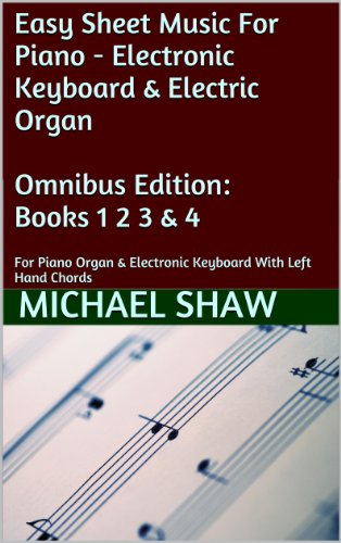 Piano - 4 Book Bundle: Easy Sheet Music For Piano - Electronic Keyboard & Electric Organ Omnibus Edition: ...
