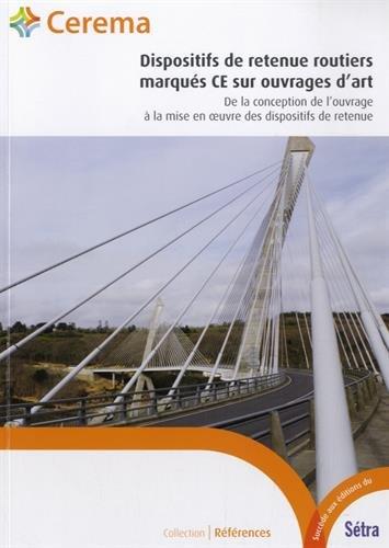 Dispositifs de retenue routiers marqués CE sur ouvrages d'art : De la conception de l'ouvrage à la mise en oeuvre des dispositifs de retenue