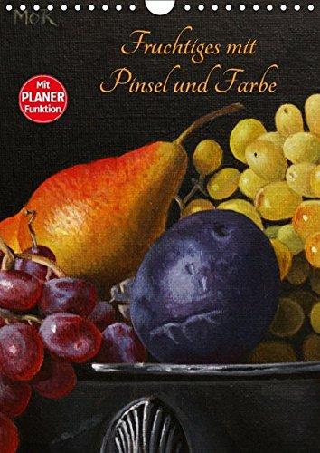 Fruchtiges mit Pinsel und Farbe (Wandkalender 2018 DIN A4 hoch): Gemälde in Öl und Acryl (Planer, 14 Seiten ) (CALVENDO Kunst) [Kalender] [Apr 01, 2017] Moravec, Dietrich -