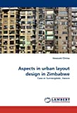 Aspects in urban layout design in Zimbabwe: Case in Sunningdale, Harare by Innocent Chirisa (2011-05-25)