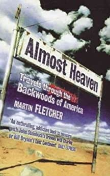 Almost Heaven: Travels Through the Backwoods of America by [Fletcher, Martin]