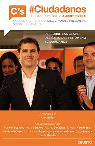 #Ciudadanos. Deconstruyendo a Albert Rivera: Las respuestas a las diez grandes preguntas sobre Ciudadanos (Sin colección)