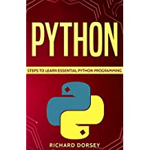 Python: Steps To Learn Essential Python Programming (Python Beginners Guide, Programming For Beginners, Programming Language, Python Tutorials, Python Exercises) (English Edition)