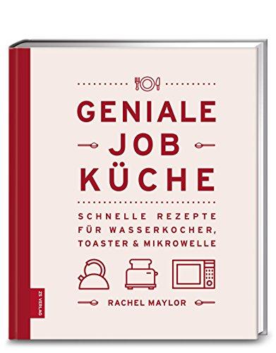 Preisvergleich Produktbild Geniale Job-Küche: Schnelle Rezepte für Wasserkocher, Toaster & Mikrowelle
