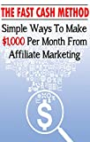 The Fast Cash Method: Simple Ways To Make ,000 Per Month From Affiliate Marketing