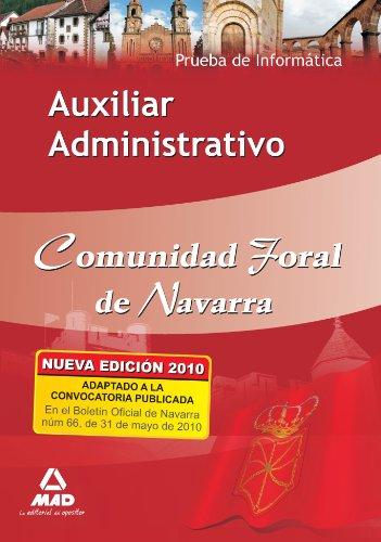 Auxiliar Administrativo De La Comunidad Foral De Navarra. Prueba De Informática por Juan Desongles Corrales