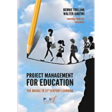 Project Management for Education: The Bridge to 21st Century Learning (English Edition)