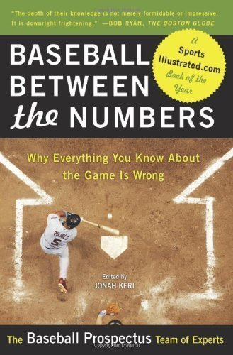 Baseball Between the Numbers: Why Everything You Know About the Game Is Wrong X Edition by The Baseball Prospectus Team of Experts published by Basic Books (2007)