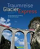 Traumreise Glacier Express: Auf Schienen durch die Schweizer Alpen (Bruckmann Exquisit) - Mirko Milovanovic, Hans-Bernhard Schönborn