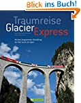 Traumreise Glacier Express: Auf Schie...