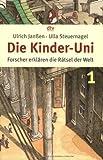 Die Kinder-Uni 1: Forscher erklären die Rätsel der Welt - Ulla Steuernagel